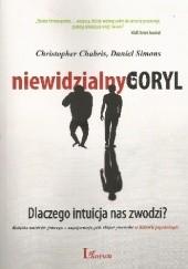 Okładka książki Niewidzialny goryl. Dlaczego intuicja nas zawodzi? Christopher Chabris,Daniel Simons