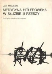 Okładka książki Medycyna hitlerowska w służbie III Rzeszy Jan Mikulski