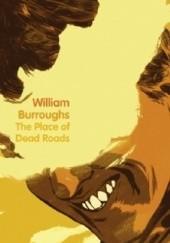 Okładka książki The Place of Dead Roads William Seward Burroughs