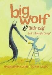 Okładka książki Big Wolf and Little Wolf. Such A Beautiful Orange! Nadine Brun-Cosme,Olivier Tallec