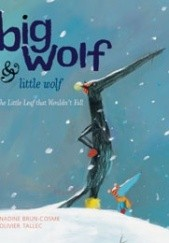 Okładka książki Big Wolf and Little Wolf. The Little Leaf That Wouldnt Fall Nadine Brun-Cosme,Olivier Tallec