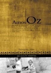 Okładka książki Jak uleczyć fanatyka Amos Oz