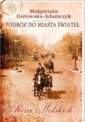 Okładka książki Podróż do miasta świateł. Róża z Wolskich Małgorzata Gutowska-Adamczyk