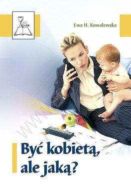 Okładka książki Być kobietą, ale jaką? Ewa H. Kowalewska