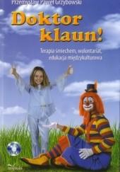Okładka książki Doktor klaun!:  terapia śmiechem, wolontariat, edukacja międzykulturowa Przemysław Paweł Grzybowski