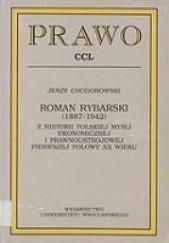 Okładka książki Roman Rybarski (1887-1942) : z historii polskiej myśli ekonomicznej i prawnoustrojowej pierwszej połowy XX wieku Jerzy Chodorowski