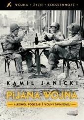 Okładka książki Pijana wojna. Alkohol podczas II wojny światowej Kamil Janicki