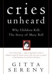 Okładka książki Cries Unheard: Why Children Kill: The Story of Mary Bell Gitta Sereny