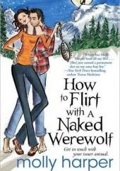 Okładka książki How to Flirt with a Naked Werewolf Molly Harper