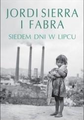 Okładka książki Siedem dni w lipcu Jordi Sierra i Fabra