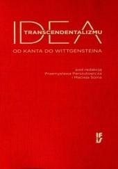 Okładka książki Idea transcendentalizmu. Od Kanta do Wittgensteina Przemysław Parszutowicz,Maciej Soin