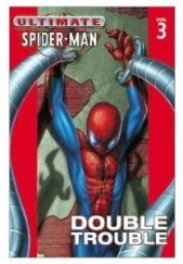 Okładka książki Ultimate Spider-Man vol. 3 Joe Quesada,Brian Michael Bendis,Brian Hitch,Mark Bagley,Jeff Matsuda
