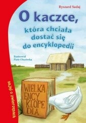 Okładka książki O kaczce, która chciała dostać się do encyklopedii Ryszard Sadaj