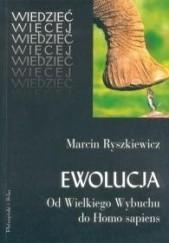 Okładka książki Ewolucja. Od Wielkiego Wybuchu do Homo sapiens Marcin Ryszkiewicz