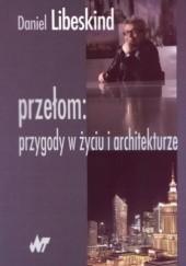 Okładka książki Przełom: przygody w życiu i architekturze Daniel Libeskind