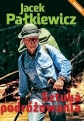 Okładka książki Sztuka podróżowania Jacek Pałkiewicz