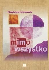 Okładka książki Mimo wszystko Magdalena Kołosowska
