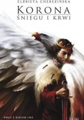Okładka książki Korona śniegu i krwi Elżbieta Cherezińska