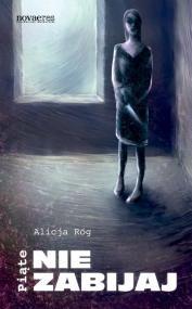 Okładka książki Piąte: Nie zabijaj Alicja Róg