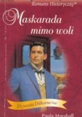 Okładka książki Maskarada mimo woli Paula Marshall