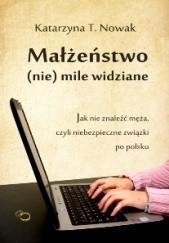 Okładka książki Małżeństwo (nie) mile widziane Katarzyna T. Nowak