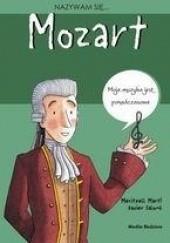 Okładka książki Nazywam się... Wolfgang Amadeusz Mozart Meritxell Martí,Xavier Salomó