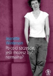 Okładka książki Po co ci szczęście, jeśli możesz być normalna? Jeanette Winterson