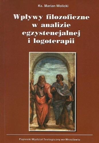 Okładka książki Wpływy filozoficzne w analizie egzystencjalnej i logoterapii Marian Wolicki
