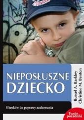 Okładka książki Nieposłuszne dziecko. 8 kroków do poprawy zachowania Russell A. Barkley,Christine M. Benton