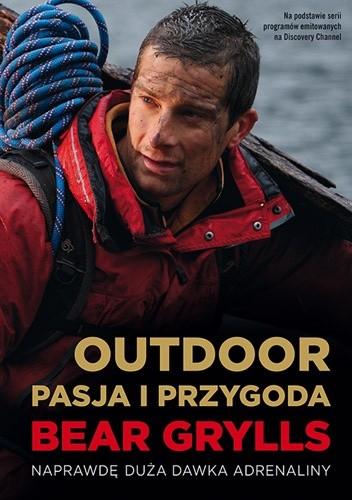 Okładka książki Outdoor. Pasja i Przygoda Bear Grylls