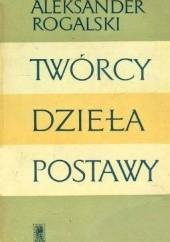 Okładka książki TWÓRCY DZIEŁA POSTAWY Aleksander Rogalski