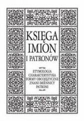 Okładka książki Ksiega imion i patronów. Entymologia, charakterystyka, formy obcojęzyczne, znani imiennicy, patroni Andrzej Sieradzki