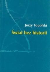 Okładka książki Świat bez historii Jerzy Topolski