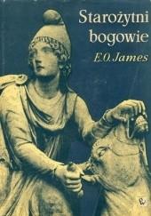 Okładka książki Starożytni bogowie. Historia rozwoju i rozprzestrzeniania się religii starożytnych na Bliskim Wschodzie i we wschodniej części basenu śródziemnomorskiego Edwin Oliver James
