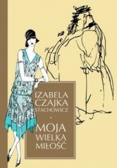 Okładka książki Moja wielka miłość Izabela Stachowicz