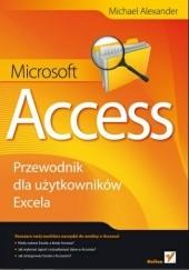Okładka książki Microsoft Access. Przewodnik dla użytkowników Excela Michael Alexander