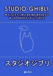 Okładka książki Studio Ghibli. Miejsce filmu animowanego w japońskiej kulturze Marcin Lisiecki,Joanna Zaremba-Penk