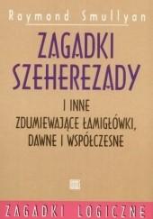 Okładka książki Zagadki Szeherezady i inne zdumiewające łamigłówki dawne i współczesne Raymond Smullyan