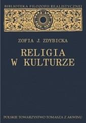 Okładka książki Religia w kulturze. Studium z filozofii religii Zofia J. Zdybicka