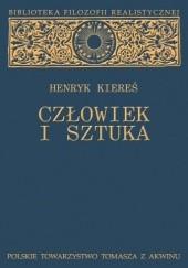 Okładka książki Człowiek i sztuka. Antropologiczne wątki problemu sztuki Henryk Kiereś