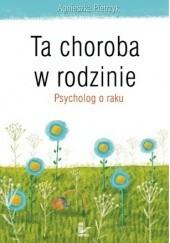 Okładka książki Ta choroba w rodzinie. Psycholog o raku Agnieszka Pietrzyk