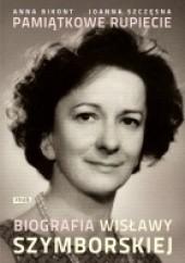 Okładka książki Pamiątkowe rupiecie. Biografia Wisławy Szymborskiej Joanna Szczęsna,Anna Krystyna Bikont