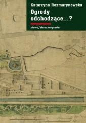 Okładka książki Ogrody odchodzące...? Z dziejów gdańskiej zieleni publicznej 1708-1945 Katarzyna Rozmarynowska