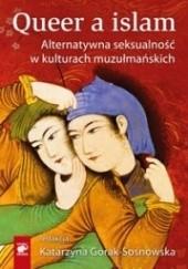 Okładka książki Queer a islam. Alternatywna seksualność w kulturach muzułmańskich Katarzyna Górak-Sosnowska,praca zbiorowa
