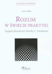 Okładka książki Rozum w świecie praktyki. Poglądy filozoficzne Marthy Nussbaum Anna Głąb