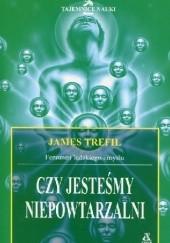 Okładka książki Czy jesteśmy niepowtarzalni? Fenomen ludzkiego umysłu James Trefil