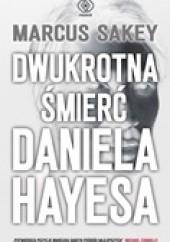 Okładka książki Dwukrotna śmierć Daniela Hayesa Marcus Sakey