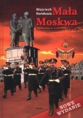 Okładka książki Mała Moskwa. Rzecz o radzieckiej Legnicy Wojciech Kondusza