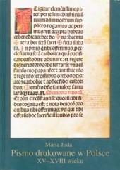 Okładka książki Pismo drukowane w Polsce XV-XVIII wieku Maria Juda