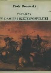 Okładka książki Tatarzy w dawnej Rzeczypospolitej Piotr Borawski
